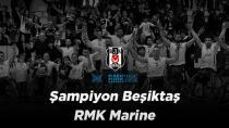 Şampiyon Beşiktaş RMK Marine!
