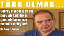 SURİYE'DEN GELEN BÜYÜK TEHLİKE!